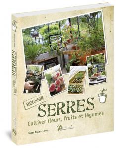 Serres - Cultiver fleurs, fruits et légumes - Livre