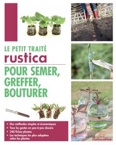Le petit traité Rustica pour semer, greffer, bouturer - Livre jardin