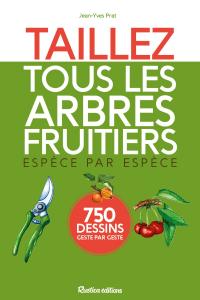 Taillez tous les arbres fruitiers - Livre jardin
