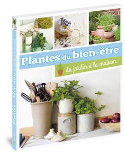 Plantes du bien-être, du jardin à la maison - Livre